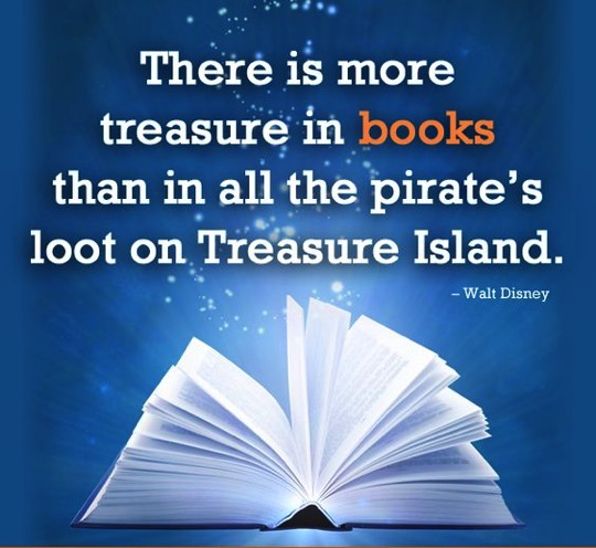 There is more treasure in books than in all the pirate's loot on the Treasure Island